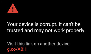 Your device is corrupt. It can't be trusted and may not work properly